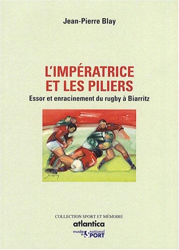 L'impératrice et les piliers : Essor et enracinement du rugby à Biarritz par Jean-Pierre Blay