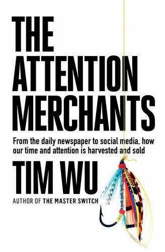 the-attention-merchants-from-the-daily-newspaper-to-social-media-how-our-time-and-attention-is-harve