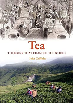 Tea: The Drink That Changed The World by [Griffiths, John]