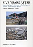 Five Years After - Reassessing Japan`s Responses to the Earthquake, Tsunami, and the Nuclear Disaster - Keiichi Tsunekawa