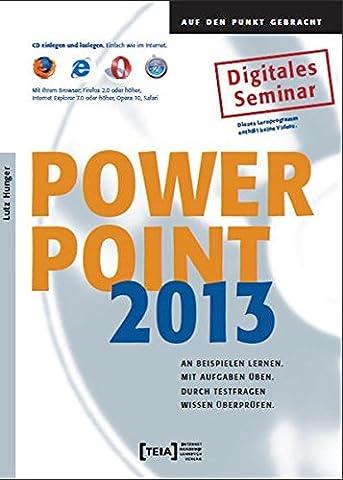 Power Point 2013 Lernprogramm: An Beispielen lernen. Mit Aufgaben üben. Durch Testfragen Wissen überprüfen