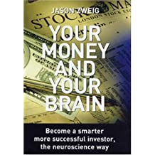 Your Money and Your Brain: Become a Smarter, More Successful Investor - the Neuroscience Way by Jason Zweig (2007-09-27)