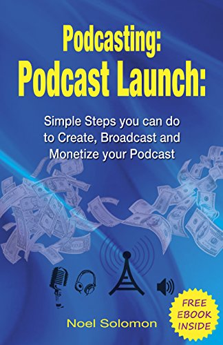 Podcasting: Podcast Launch: Simple Steps you can do to Create, Broadcast and Monetize your Podcast with a FREE EBOOK INSIDE (podcasting 101, podcast, live streaming, broadcasting) di Noel Solomon