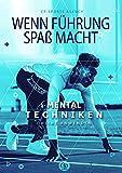 Wenn Führung Spaß macht: Mental-Techniken online anwenden (Mental-Techniken für Athleten 1) (German Edition)