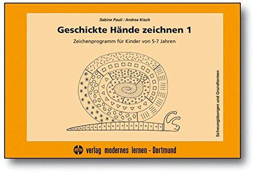 Geschickte Hände zeichnen 1: Zeichenprogramm für Kinder von 5-7 Jahren - Grundformen und Schwungübungen (Praxis Ergotherapie)