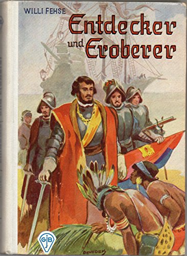 Entdecker und Eroberer um 1500. 3 Bücher in 1 Band - Christoph Kolumbus / Hernando Cortez / Pizarro stürzt das Inkareich.