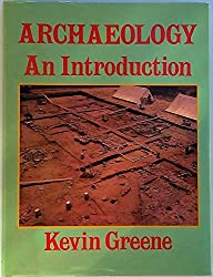 Archaeology, an Introduction: The History, Principles and Methods of Modern Archaeology