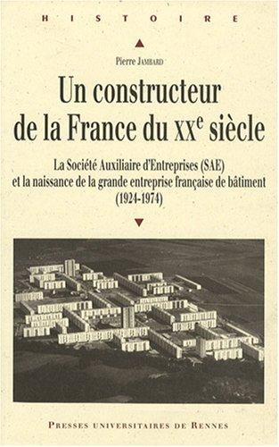 Un constructeur de la France du XXe siècle : La Société Auxiliaire d'Entreprises (SAE) et la naissance de la grande entreprise française de bâtiment (1924-1974) par Pierre Jambard