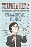 Stephen Fry's Incomplete & Utter History of Classical Music by Stephen Fry (2015-10-01) - Stephen Fry
