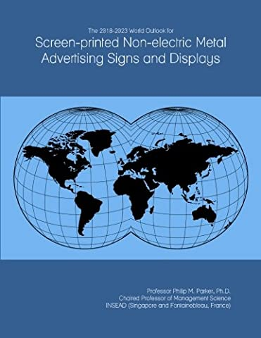 The 2018-2023 World Outlook for Screen-printed Non-electric Metal Advertising Signs and Displays