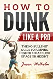 #7: How to Dunk Like a Pro: The No-Bullshit Guide to Jumping Higher Regardless of Age or Height