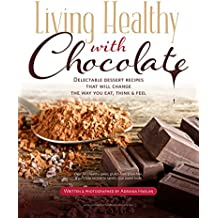 Living Healthy With Chocolate - Delectable Dessert Recipes That will Change The Way You Eat, Think & Feel (English Edition)