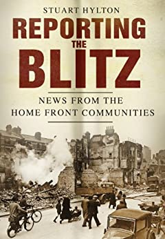 Reporting the Blitz: News from the Home Front Communities by [Hylton, Stuart]