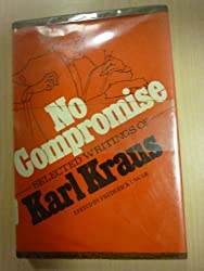 No Compromise: Selected Writings of Karl Kraus by Karl Kraus (1977-01-01)