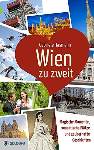 Preisvergleich Produktbild Wien zu zweit: Magische Momente, romantische Plätze und zauberhafte Geschichten