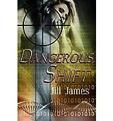 James, Jill [ Dangerous Shift ] [ DANGEROUS SHIFT ] Aug - 2012 { Paperback }