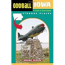 Oddball Iowa: A Guide to Some Really Strange Places (Oddball States)