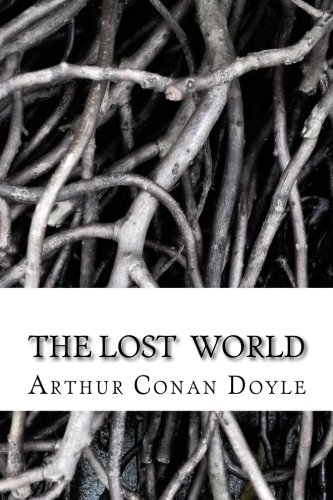 The Lost World: by Sir Arthur Conan Doyle, Human Interest,  Adventure, Thriller, Spy,  Science Fiction, Fantasy