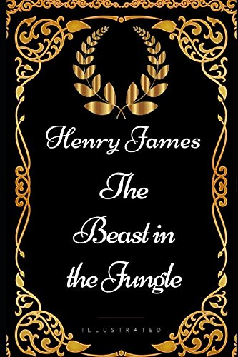 The Beast in the Jungle: By Henry James - Illustrated por Henry James