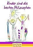 Kinder sind die besten Philosophen -