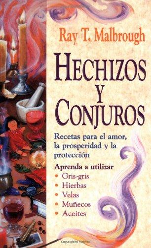 Hechizos y Conjuros: Recetas Para El Amor, La Prosperidad y La Protecci?n