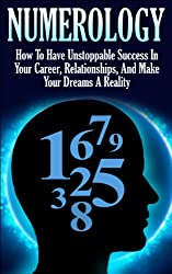 Numerology: How To Have Unstoppable Success In Your Career, Relationships, And Make Your Dreams A Reality (Numerology, Esoteric, Divine Triangle, Life ... Crystals, Zodiac Sign) (English Edition)