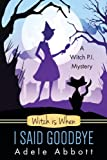 Witch is When I Said Goodbye (A Witch P.I. Mystery)