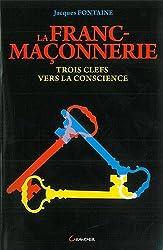 La Franc-maçonnerie - Trois clefs vers la conscience