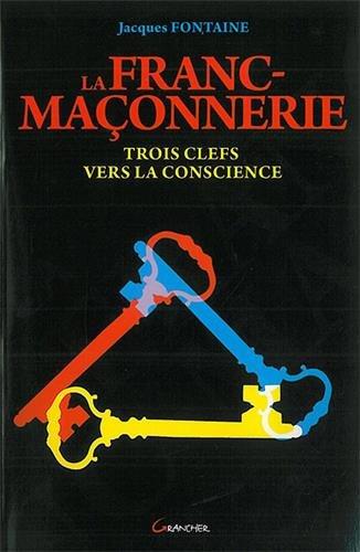 La Franc-maçonnerie - Trois clefs vers la conscience par Jacques Fontaine