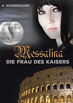Messalina – Die Frau des Kaisers. Historischer Roman (Illustrierte Ausgabe)