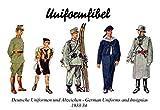 Uniformfibel 1933-34 - (Wehrmacht, Militaria, Uniformen, Uniforms, Abzeichen, Insiginas, SS, Marine, Navy, Polizei, Police, Army, Heer, History Edition)