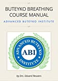 BUTEYKO BREATHING COURSE MANUAL: For the Advanced Buteyko Breathing Course