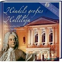 Händels großes Halleluja: Die Geschichte eines Meisterwerkes