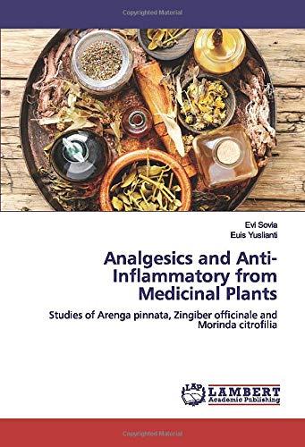 Analgesics and Anti-Inflammatory from Medicinal Plants: Studies of Arenga pinnata, Zingiber officinale and Morinda citrofilia