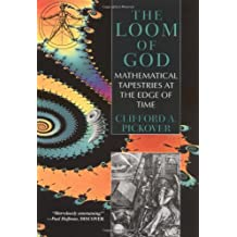 The Loom Of God: Mathematical Tapestries at the End of Time