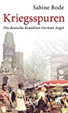 Kriegsspuren: Die deutsche Krankheit German Angst - Sabine Bode
