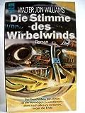 Die Stimme des Wirbelwinds. Ein Cyberpunk- Roman. Science Fiction. - Walter Jon Williams