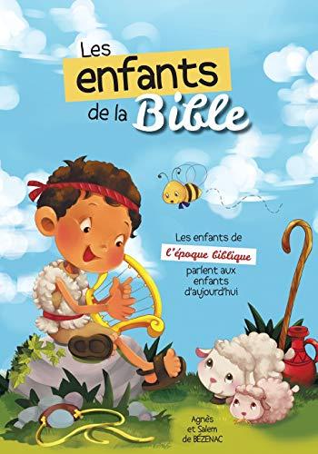 Les enfants de la Bible: Les enfants de l'époque biblique parlent aux enfants D'aujourd'hui par Agnes de Bezenac