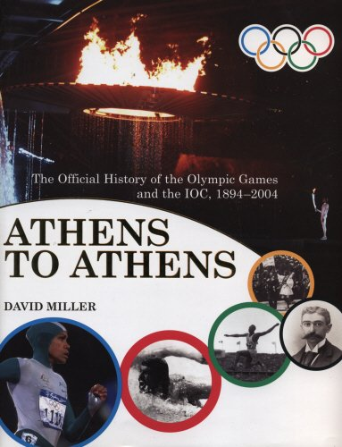 Athens to Athens: The Official History of the Olympic Games and the IOC 1894-2004: The Official History of the Olympic Games and the IOC, 1896-2004 (Official History of the Olympic Games & the Ioc) por David Miller