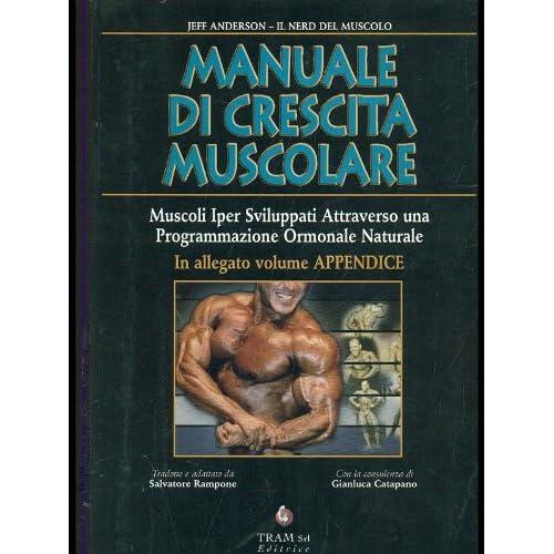 Manuale Di Crescita Muscolare. Muscoli Ipersviluppati. Programmazione Ormonale Naturale