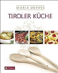 Tiroler Küche: Das Standardkochbuch Der Tiroler Küche Mit 485 Rezepten Und Einer Kleinen Kulturgeschichte Der Tiroler Küche Von Otto Kostenzer