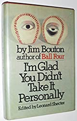 I'm Glad You Didn't Take It Personally. by Jim Bouton (1971-01-01)