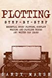 #8: Plotting: Step-by-Step | Essential Story Plotting, Conflict Writing and Plotline Tricks Any Writer Can Learn (Writing Best Seller Book 4)