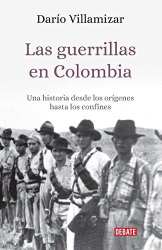 Las guerrillas en Colombia: Una historia desde los orígenes hasta los confines