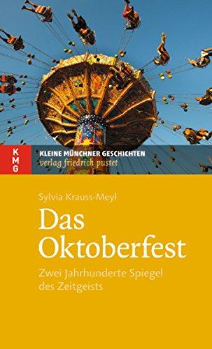 Das Oktoberfest: Zwei Jahrhunderte Spiegel des Zeitgeists (Kleine Münchner Geschichten)
