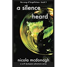A Silence Heard A Sci-fi Dystopian Adventure: Book 3 - in the The Song of Forgetfulness Post Apocalyptic Sci-fi/cli-fi Series