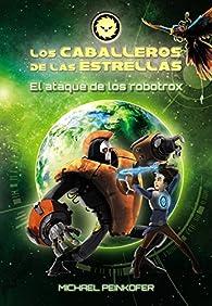 Los Caballeros de las Estrellas 2. El ataque de los robotrox  - Los Caballeros De Las Estrellas) par Michael Peinkofer