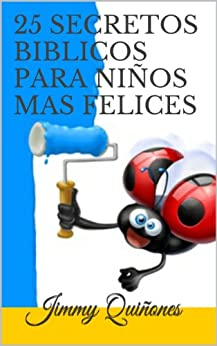 25-secretos-biblicos-para-nios-mas-felices-25-animales-los-ensean-spanish-edition