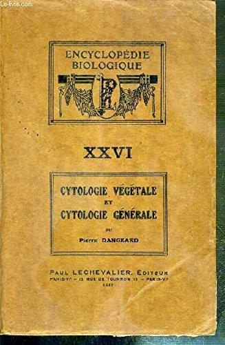 CYTOLOGIE VEGETALE ET CYTOLOGIE GENERALE / ENCYCLOPEDIE BIOLOGIQUE XXVI.