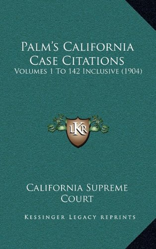 Palm's California Case Citations: Volumes 1 to 142 Inclusive (1904)